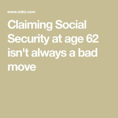 Claiming Social Security at age 62 isn't always a bad move Retirement Strategies, Retirement Advice, Retirement Benefits, Social Security Benefits, Financial Tips, Age, Make Sense, Just Do It, Saving Money