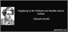 Vergebung ist der Schlüssel zum Handeln und zur Freiheit. (Hannah Arendt) Hannah Arendt, Cards Against Humanity, Forgiveness, Freedom, Literature, Quotes