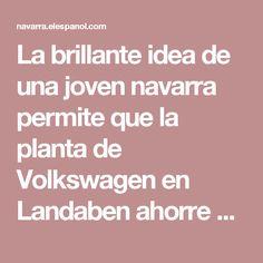 La brillante idea de una joven navarra permite que la planta de Volkswagen en Landaben ahorre miles de euros - Sociedad - Navarra.com. Noticias de Navarra, Osasuna, Pamplona, deportes