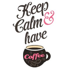 Keep calm and have coffee!
