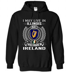 I May Live In Illinois But I Was Made In Ireland - Hot Trend T-shirts