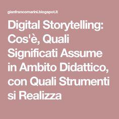 Digital Storytelling: Cos'è, Quali Significati Assume in Ambito Didattico, con Quali Strumenti si Realizza Digital Storytelling, Cos