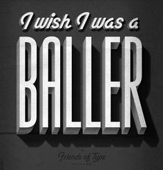 I wish I was a baller. Friends of Type Poster. #typography #friendsoftype #movieposter