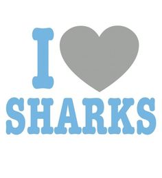 I LOVE SHARKS - Google Search