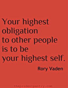 Your highest obligation to other people is to be your highest self. - Rory Vaden