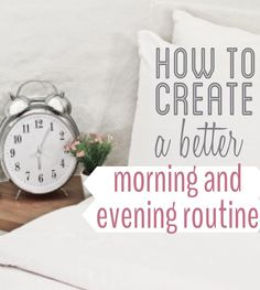 Learn how to create more time by establishing morning and evening routines that help you live the life you want. | Financegirl