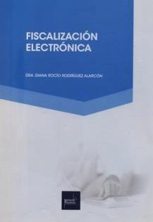 Fiscalización electrónica / Diana Rocío Rodríguez Alarcón. 343.8F R747