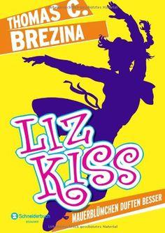 Liz Kiss, Band 01: Mauerblümchen duften besser: Amazon.de: Thomas C. Brezina, Naomi Fearn: Bücher