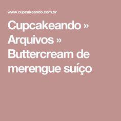 Cupcakeando » Arquivos » Buttercream de merengue suíço