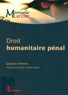 Droit humanitaire pénal / Jacques Fierens ; préface de Pascal Vanderveeren, 2014