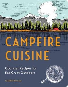 Finally, here's a guide for people who love good food and the great outdoors. Campfire Cuisin e provides more than 100 recipes for delicious, healthy, satisfying meals to make at your campsite or in a