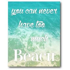 size: Art Print: Too Much Beach by Jace Grey : Beach Canvas, Beach Art, Canvas Wall Art, Beach Quotes, Beach Sayings, Ocean Quotes, Driftwood Projects, Sea Glass Beach, Florida Beaches
