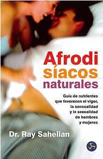 Afrodisíacos naturales de Dr. Ray Sahelian editado por N.Person. Ray Sahelian ha escrito una guía muy sencilla de muchos estimulantes sexuales potentes que aumentan el vigor; la sensibilidad y la libido tanto de hombres como de mujeres.
