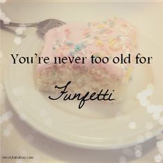 you're never too old for Funfetti cake!