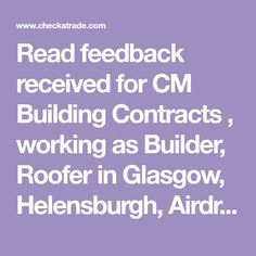 Read feedback received for CM Building Contracts , working as Builder, Roofer in Glasgow, Helensburgh, Airdrie, Arrochar, Coatbridge, North Lanarkshire Future Buildings, Glasgow, Doors, Gate