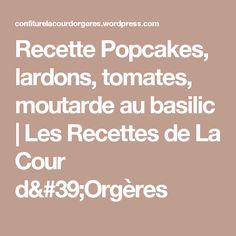 Recette Popcakes, lardons, tomates, moutarde au basilic   Les Recettes de La Cour d'Orgères