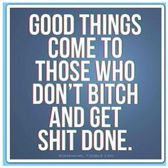 stop whining and get your shit done..