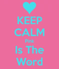 Keep Calm Pink Is The Word