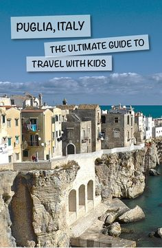 Puglia, Italy: The Ultimate Guide with Kids