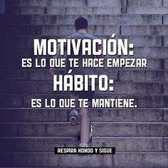 Frases Positivas:  MOTIVACIÓN Es Lo Que Te Hace Empezar, HÁBITO Es Lo que Te Mantiene - http://alegrar.me/frases-positivas-motivacion-es-lo-que-te-hace-empezar-habito-es-lo-que-te-mantiene/