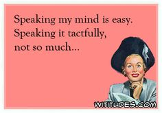 speaking-my-mind-easy-speaking-tactfully-not-so-much-ecard