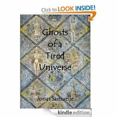 Ghosts of a Tired Universe by Jonas Samuelle. $1.16. 266 pages. Publisher: Amazon (April 25, 2011). Author: Jonas Samuelle