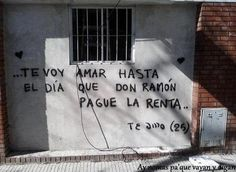 Te voy a amar hasta el día que don Ramón pague la renta.