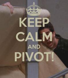 Keep Calm And Pivot! - FRIENDS