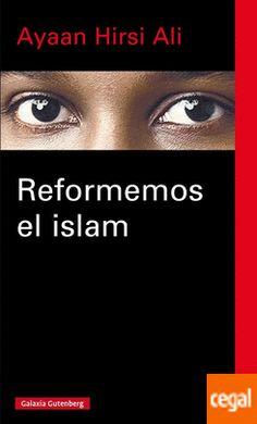 Hirsi Ali, Ayaan.  Reformemos el islam.  Barcelona : Galaxia Gutenberg, 2015.