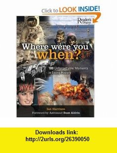 Where Were You When? 180 Unforgettable Moments in Living History (9780762108381) Ian Harrison , ISBN-10: 076210838X  , ISBN-13: 978-0762108381 ,  , tutorials , pdf , ebook , torrent , downloads , rapidshare , filesonic , hotfile , megaupload , fileserve