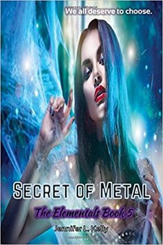 Secret of Metal: The Elementals Book 5 (Volume 5): Jennifer L. Kelly: 9780997776492: Amazon.com: Books