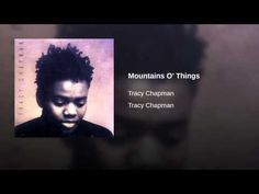 Mountains O' Things - Oh my goodness...forgot how incredibly talented beautiful Tracy Chapman is!!!! She was best known for her hit Fast Car. I was lucky enough to see her perform at a Women's Music Festival shortly before she got her 1st recording contract...she just floored me! I never forgot her and watched for her record...well I did not have to wait long!