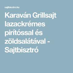Karaván Grillsajt lazackrémes pirítóssal és zöldsalátával - Sajtbisztró