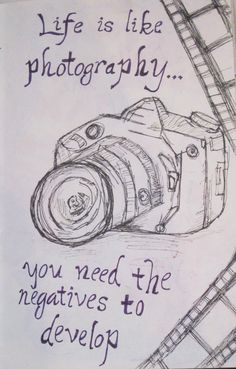 Life is like photography... You need the negatives to develop. Inspirational quote.