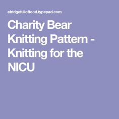 Charity Bear Knitting Pattern - Knitting for the NICU