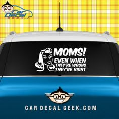Moms! Even When They're Wrong They're Right Decal  We all know that you can't win an argument with a mom, so don't even try. If you're a mom that is right even shes wrong, then this car decal is for you. Slap some funny mom decals stickers on your mom-taxi today! #cardecals #carstickers #momdecals