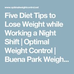 Five Diet Tips to Lose Weight while Working a Night Shift | Optimal Weight Control | Buena Park Weight Loss Center