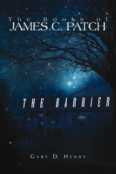 The Books of James C. Patch: The Barrier:The Barrier: The Barrier by Gary D. Henry http://www.amazon.com/dp/B00F0O4US4/ref=cm_sw_r_pi_dp_qGHAwb1N0YBKY