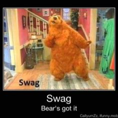 Remember? Bear in the big blue house? :D