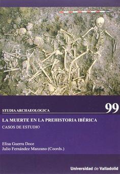 La muerte en la prehistoria ibérica : casos de estudio, 2014 http://absysnetweb.bbtk.ull.es/cgi-bin/abnetopac01?TITN=520655
