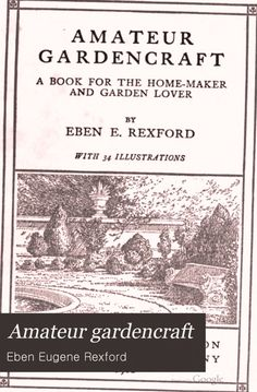 FREE DOWNLOAD  Amateur gardencraft: a book for the home-maker and garden lover - Eben Eugene Rexford (1912)