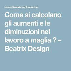 Come si calcolano gli aumenti e le diminuzioni nel lavoro a maglia ? – Beatrix Design
