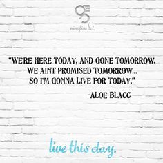 """Here Today"" from Aloe Blacc is a great tune. These lyrics are spot on and describe the nine five ltd. mantra ""live this day"" perfectly."