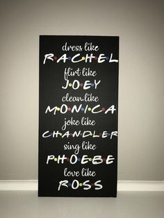 S hand painted, custom made wooden board sign Dress like Rachel Flirt like Joey Clean like Monica Joke like Chandler Sing like Phoebe Love like Ross **Effective June 2019 - All painted boards will be sealed with a coat of polyurethane**