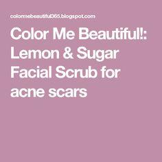 Color Me Beautiful!: Lemon & Sugar Facial Scrub for acne scars