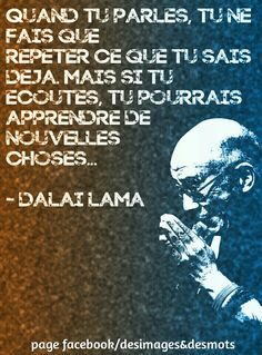 When you speak, you can only repeat what you already know. But if you listen, you can learn something new. Great Quotes, Me Quotes, Inspirational Quotes, French Quotes, Spanish Quotes, Dalai Lama, Positive Attitude, Zen Attitude, Some Words