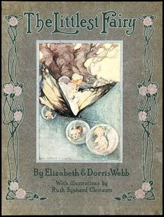 The Littlest Fairy, by Elizabeth & Dorris Webb, with illustrations by Ruth Sypherd Clements Vintage Book Covers, Vintage Children's Books, Antique Books, Book Cover Art, Book Art, Kids Poems, Elves And Fairies, Beautiful Book Covers, Flower Fairies
