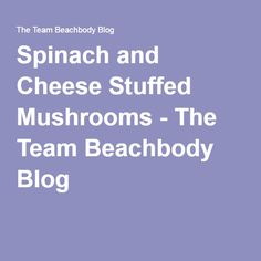Spinach and Cheese Stuffed Mushrooms - The Team Beachbody Blog