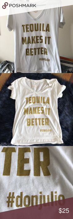 """TEQUILA MAKES IT BETTER LADIES FIT T-SHIRT Ladies fit T! Adorable white v-neck with gold font """"TEQUILA MAKES IT BETTER #donjulio"""".   Rep the best brand in the world with this unable to be bought anywhere else t-shirt.   Ladies Fit XL  Logo on back of neck as well.   Kept in pet free, smoke free household. Has been washed once. Soft feel cotton. Pre-shrunk. Don Julio Tops Tees - Short Sleeve"""