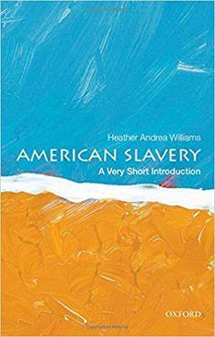 American Slavery: A Very Short Introduction (Very Short Introductions): Heather Andrea Williams: 9780199922680: Amazon.com: Books